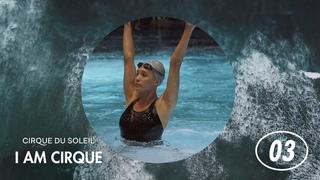 I Am Cirque | Episode 3 | Cirque du Soleil