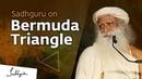 Sadhguru on the Truth About Bermuda Triangle