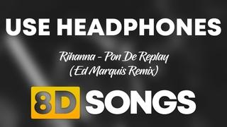 Rihanna - Pon De Replay (Ed Marquis Remix) (8D AUDIO)
