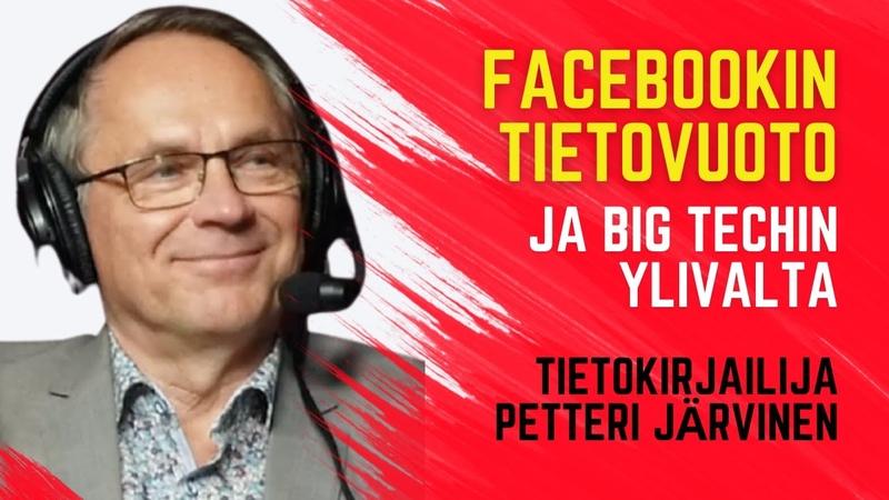 Facebookin tietovuoto ja Big Techin ylivalta Petteri Järvinen
