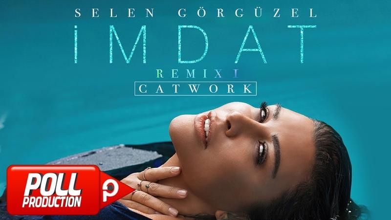 Selen Görgüzel İmdat Catwork Remix 1