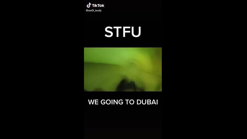 Stfu we going to dubai