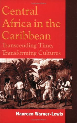 Central Africa in the Caribbean Transcending Space- Transforming Culture