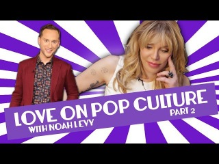 Courtney Love on Pop Culture with Noah Levy Part2