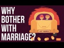 Why Bother With Marriage?