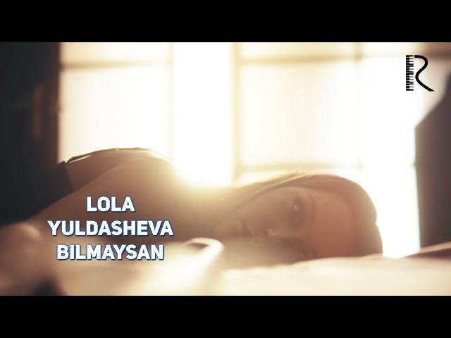 Lola Yuldasheva Bilmaysan Лола Юлдашева Билмайсан