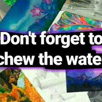 Dont forget to chew the water.