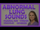 Lung Sounds (Abnormal) Crackles (Rales) Wheezes (Rhonchi) Stridor Pleural Friction Rub Breath Sounds