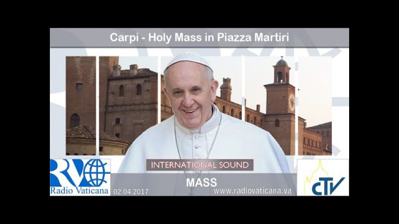 2017 04 02 Pope Francis in Carpi Holy Mass in Piazza Martiri