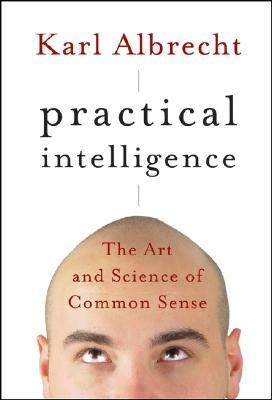 Albrecht Practical intelligence - the art and science of common sense 2007
