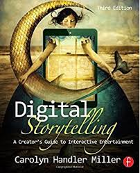 Digital Storytelling - A creator's Guide to Interactive Entertainment