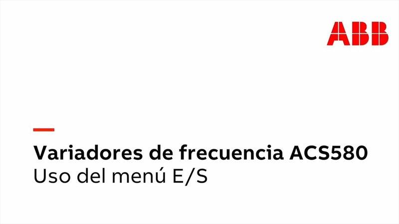 ACS580 - Cómo utilizar el menú de E S en el variador