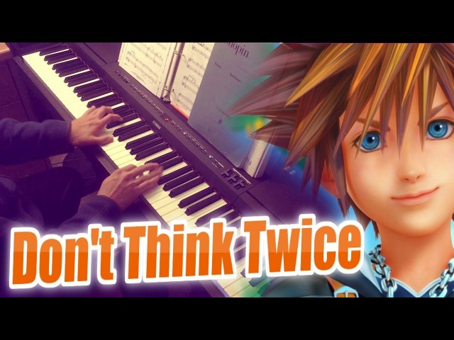 Kingdom Hearts 3: Theme Song Don't Think Twice (Piano Duet/Remix)