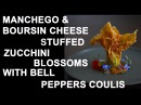 MANCHEGO BOURSIN CHEESE STUFFED ZUCCHINI BLOSSOMS WITH BELL PEPPERS COULIS