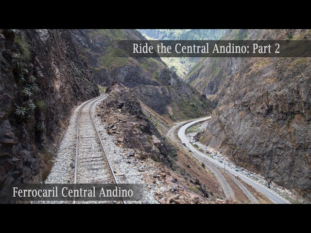 Ride the Ferrocarril Central Andino Part 2 14 tunnels in 20 KM