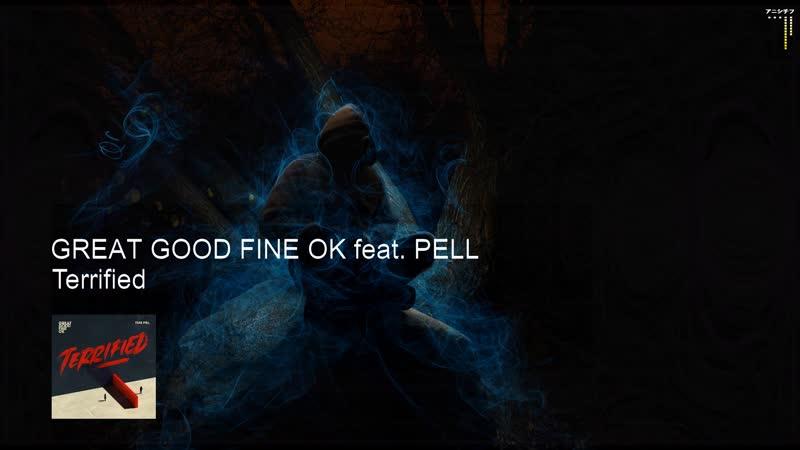 Great Good Fine Ok Terrified feat Pell
