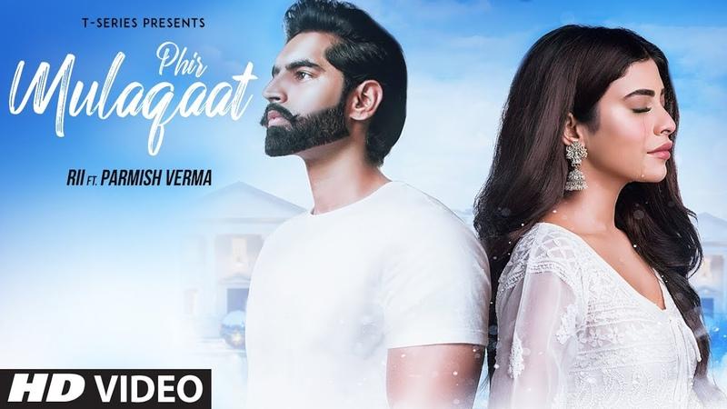 PHIR MULAAQAT Video Song Parmish Verma RII KUNAAL RANGON T Series