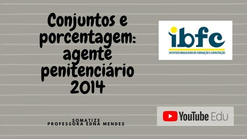 Relação de conjuntos com porcentagem IBFC Ag Penitenciário 2014 Prof Edna