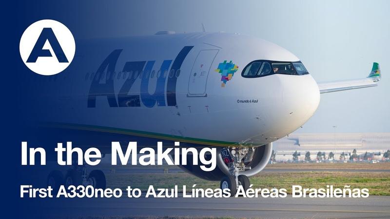 In the Making First A330neo to Azul Líneas Aéreas Brasileñas