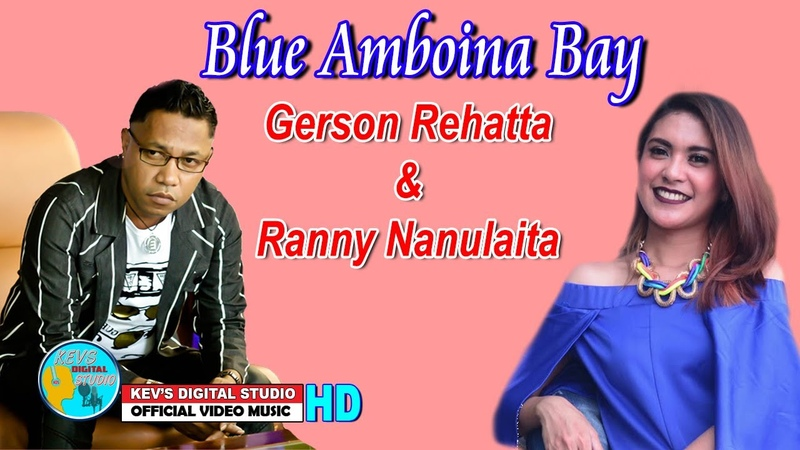 BLUE AMBOINA BAY - GERSON REHATTA RANNY NANULAITA - KEVS DIGITAL STUDIO ( OFFICIAL VIDEO MUSIC )