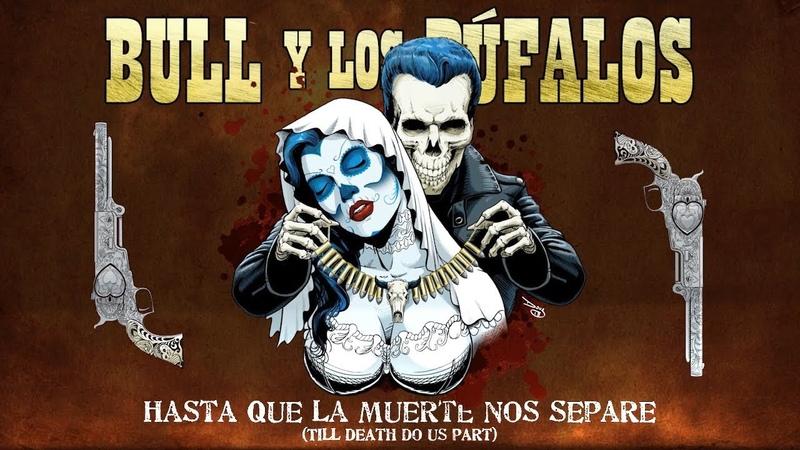Bull y Los Búfalos - Hasta Que La Muerte Nos Separe (4K) Till Death Do Us Part - Official Video