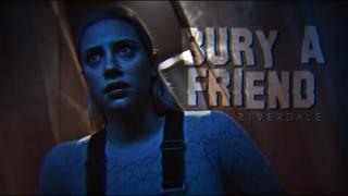 riverdale | bury a friend.