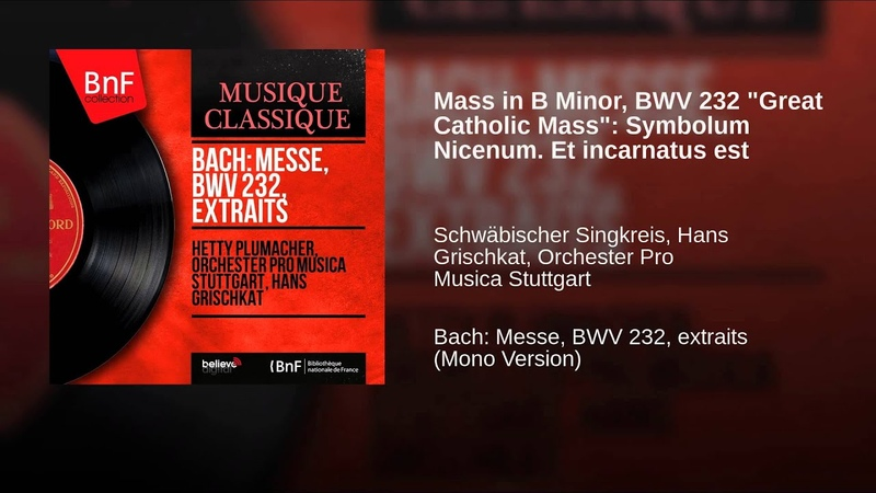 Mass in B Minor BWV 232 Great Catholic Mass Symbolum Nicenum Et incarnatus est