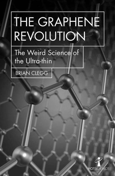 The Graphene Revolution  The We - Brian Clegg