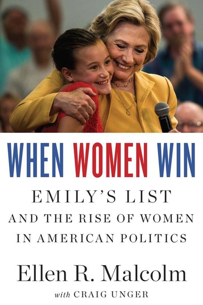 When Women Win Emily's List and the Rise of Women in American Politics by Ellen R