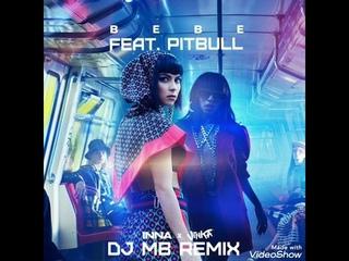 BEBE (DJ MB Remix) INNA x VINKA Feat. Pitbul
