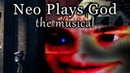 Neo Plays God: The Musical