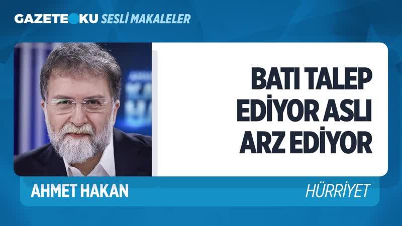 BATI TALEP EDİYOR ASLI ERDOĞAN ARZ EDİYOR Ahmet Hakan Gazeteoku Sesli Makale