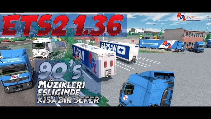 ETS2 1.36 90s Müzikleri İLE KISA BİR SEFER BARSAN GLOBAL LOJİSTİK ACTROS 1845 MP4 - EVR SOUND