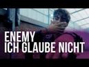 ENEMY - ICH GLAUBE NICHT (prod. von ProDK Emiray) [Official Video]