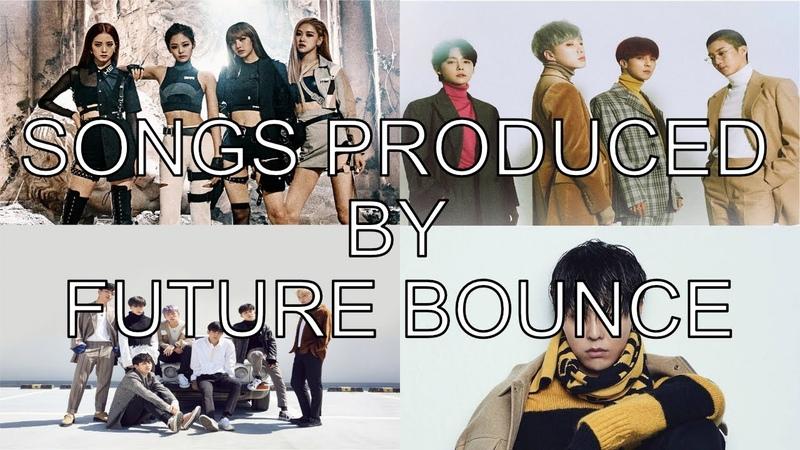 SONGS PRODUCED BY FUTURE BOUNCE (BLACKPINK, IKON, WINNER...)