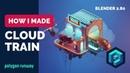 Cloud Train in Blender 2.8 - Low Poly 3D Modeling Timelapse Tutorial