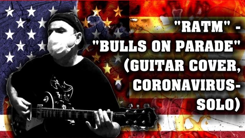 Rage Against The Machine Bulls On Parade guitar cover coronavirus solo