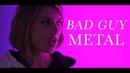 BAD GUY - BILLIE EILISH (METAL cover by ANKOR)