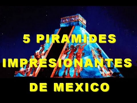 5 PIRAMIDES IMPRESIONANTES DE MEXICO HOMBRE X D