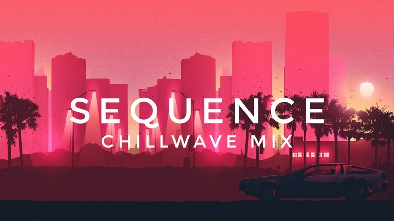 SEQUENCE | Chillwave Mix