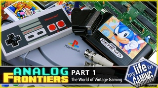ANALOG FRONTIERS - Part 1: The World of Vintage Gaming / MY LIFE IN GAMING