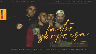 ESTRELLAS DEL P0RN0 × SFDK × PUTO LOKO x DJ AKRYLIK - Factor sorpresa (Remix Prod by Macrodee)