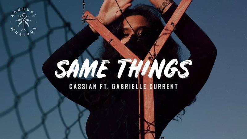 Cassian - Same Things (feat. Gabrielle Current) Lyrics