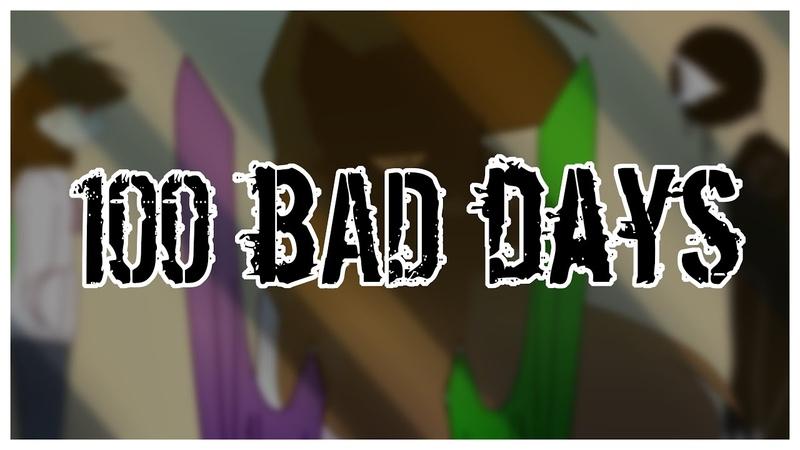 100 Bad days over