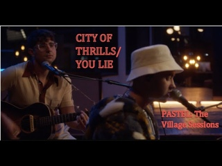 PASTEL: The Village Sessions (CITY OF THRILLS/YOU LIE ft. Mikey Ferrari)