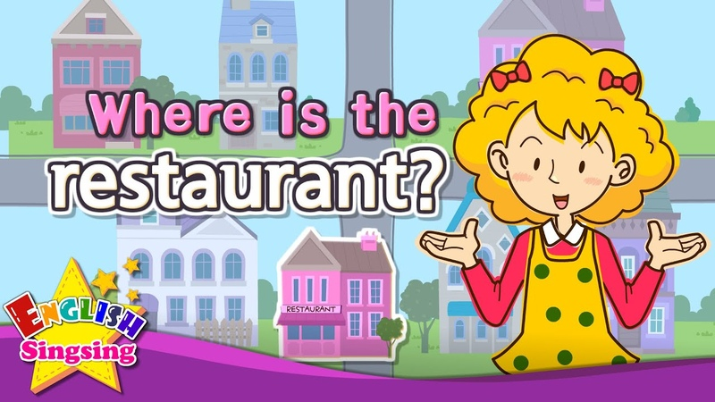 Where Where is the restaurant Exciting song Sing along