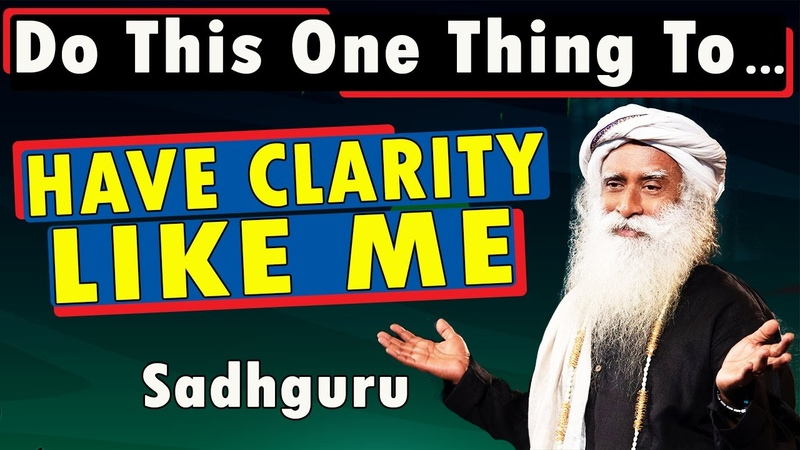 Sadhguru Says If You Do This One Thing Then You Will Surely Have Clarity Like Me Must Watch
