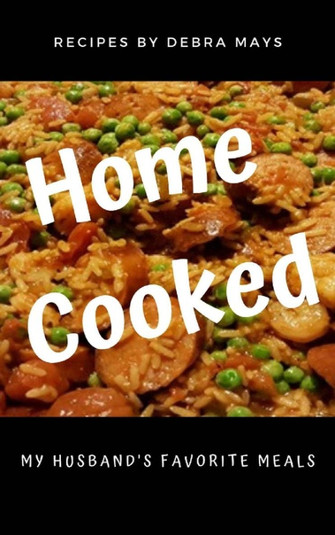 Home Cooked My Husband's Favorite Meals by Debra Mays