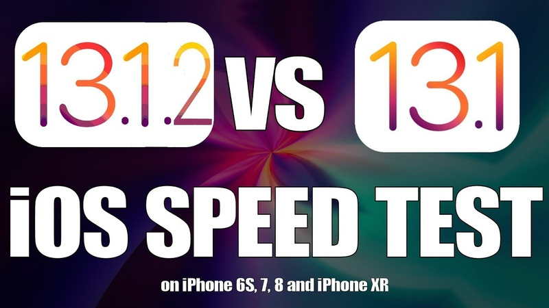 IOS 13.1.2 Final vs iOS 13.1.1 Speed Test on iPhone 6S, 7, 8 and iPhone XR