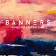 BANNERS - Got It In You